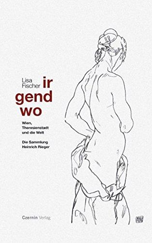 Irgendwo: Wien, Theresienstadt und die Welt. Die Sammlung Heinrich Rieger Gebundenes Buch – 1. April 2008 Lisa Fischer Czernin 3707602559 Geschichte / 20. Jahrhundert