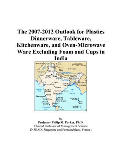 The 2007-2012 Outlook for Plastics Dinnerware, Tableware, Kitchenware, and Oven-Microwave Ware Excluding Foam and Cups in India (Tableware 2008)