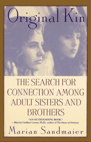 Original Kin: The Search for Connection Among Adult Sisters and Brothers