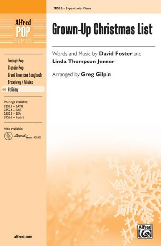 Grown-Up Christmas List Choral Octavo Choir Words and music by David Foster and Linda Thompson Jenner / arr. Greg Gilpin (Lyrics Christmas Grown Up)