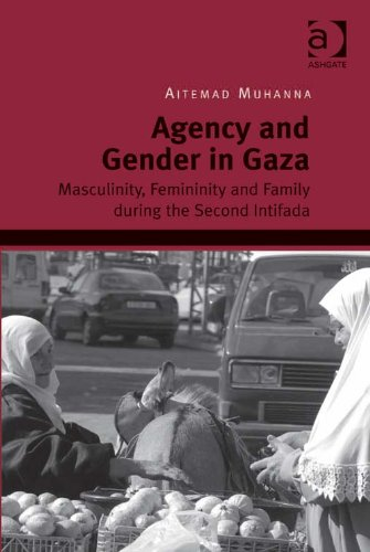 Download Agency and Gender in Gaza: Masculinity, Femininity and Family during the Second Intifada Pdf