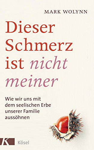 Dieser Schmerz ist nicht meiner: Wie wir uns mit dem seelischen Erbe unserer Familie aussöhnen (German Edition)
