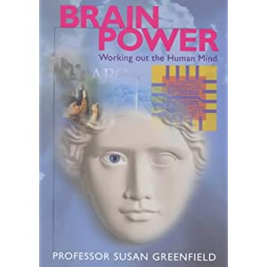 Brain Power: Working Out the Human Mind Susan Greenfield
