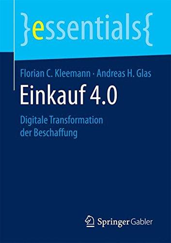 Einkauf 4.0: Digitale Transformation der Beschaffung (essentials) Taschenbuch – 17. März 2017 Florian C. Kleemann Andreas H. Glas Springer Gabler 3658172282
