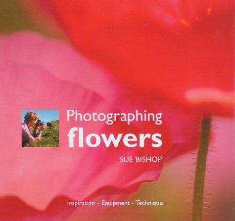Read Online Photographing Flowers: Inspiration  Equipment  Technique ebook