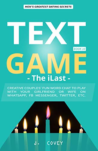 TEXT GAME: The iLast - Creative Couples' Fun Word Chat to Play with Your Girlfriend or Wife On WhatsApp, Facebook Messenger, Twitter, Etc. (All The Girls That Broke My Heart 10)