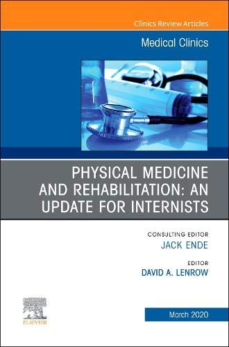 Physical Medicine and Rehabilitation: An Update for Internists, An Issue of Medical Clinics of North