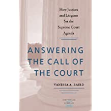 Answering the Call of the Court: How Justices and Litigants Set the Supreme Court Agenda (Constitutionalism and Democracy)