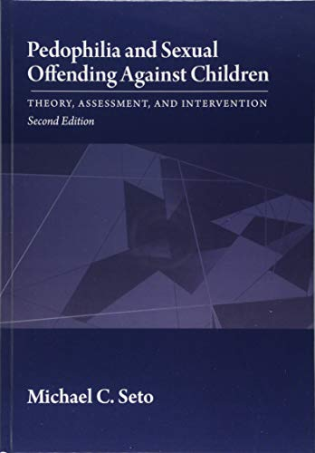 Pedophilia and Sexual Offending Against Children: Theory, Assessment, and Intervention