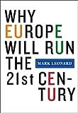 Why Europe Will Run the 21st Century, Mark Leonard, 1586483641