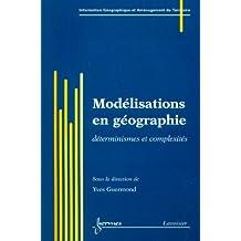 Modelisation En Geographie: Determinismes et Complexites (traite