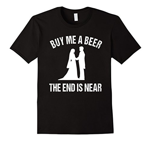 Buy Me a Beer The End is Near - Funny Bachelor -