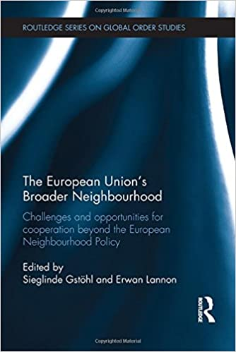 The European Union's Broader Neighbourhood: Challenges and opportunities for cooperation beyondthe European Neighbourhood Policy