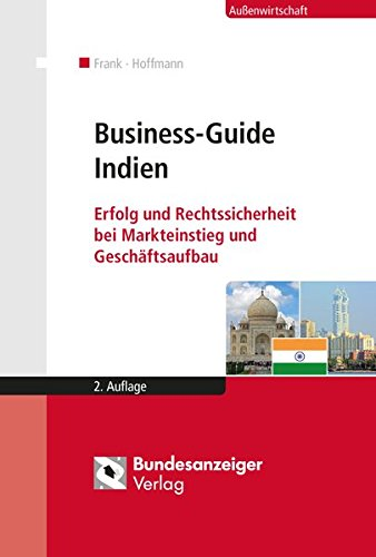 Business-Guide Indien: Erfolg und Rechtssicherheit bei Markteinstieg und Geschäftsaufbau Taschenbuch – 9. Juli 2014 Sergey Frank Markus Hoffmann Lekhesh N. Dholakia Kathleen Gögge