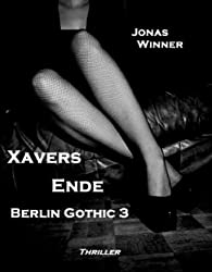 Berlin Gothic 3: Xavers Ende (Thriller) (German Edition)