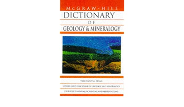 McGraw-Hill dictionary of geology and mineralogy