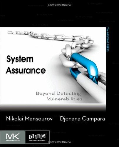 System Assurance: Beyond Detecting Vulnerabilities by Djenana Campara , Nikolai Mansourov, Publisher : Morgan Kaufmann
