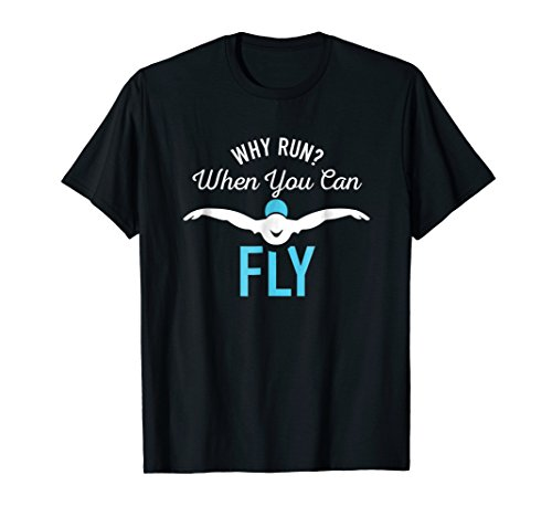 Why Run When You Can Fly T Shirt Funny Saying Swim Tee Gifts