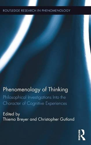 Phenomenology of Thinking: Philosophical Investigations into the Character of Cognitive Experiences (Routledge Research in Phenomenology)