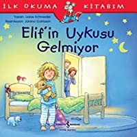 İlk Okuma Kitabım - Elif'in Uykusu Gelmiyor