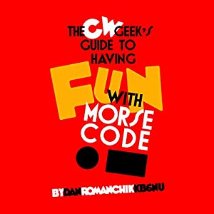 CW Geek's Guide to Having Fun with Morse Code Audiobook