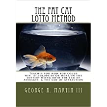 The Fat Cat Lotto Method: Teaches you How you Could Win $1,000,000.00 or MORE Using Both the Law of Averages & the Law of Attraction!
