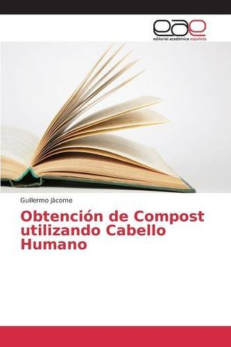 Descargar Libro Obtención De Compost Utilizando Cabello Humano Jàcome Guillermo