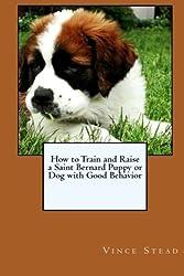 How to Train and Raise a Saint Bernard Puppy or Dog with Good Behavior