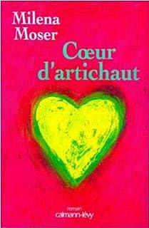 Coeur d'artichaut : roman, Moser, Milena