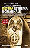 Destra estrema e criminale. Da Stefano delle Chiaie a Mario Tuti, dai fratelli Fioravanti a Massimo Carminati...