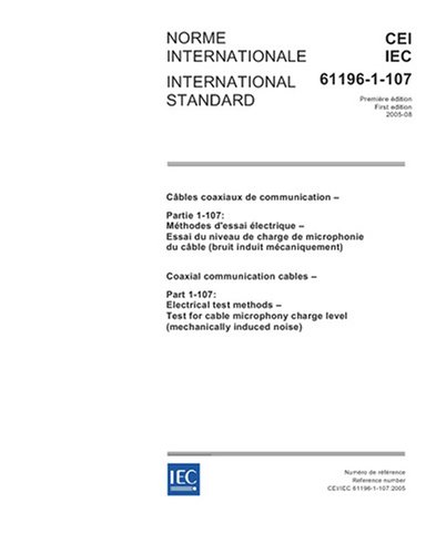 IEC 61196-1-107 Ed. 1.0 b:2005, Coaxial communication cables - Part 1-107: Electrical test methods - Test for cable microphony charge level (mechanically induced noise) PDF