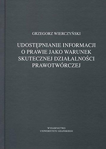 Udostepnianie informacji o prawie jako warunek skutecznej dzialalnosci prawotworczej Grzegorz Wierczynski