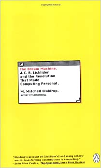 image for The Dream Machine: J.C.R. Licklider and the Revolution That Made Computing Personal