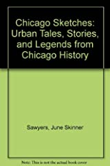 Chicago Sketches: Urban Tales, Stories, and Legends from Chicago History Hardcover