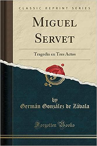 Miguel Servet: Tragedia En Tres Actos (Classic Reprint ...