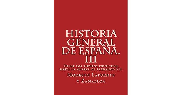 Historia general de España. III: Desde los tiempos primitivos hasta la muerte de Fernando VII eBook: Modesto Lafuente y Zamalloa: Amazon.com.mx: Tienda ...