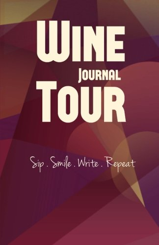 Wine Tour Journal: Sip Smile Write Repeat Wine Tour Notebook Perfect Size Lightweight Wine Connoisseur Gift