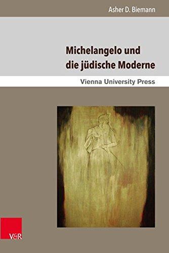 Michelangelo Und Die Jüdische Moderne  Poetik Exegese Und Narrative   Poetics Exegesis And Narratives