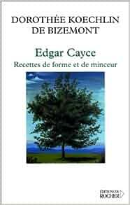 Edgar Cayce. Recette de forme et de minceur: Dorothée