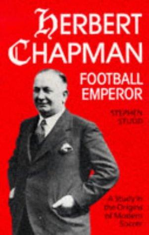 Herbert Chapman, Football Emperor: A Study in the Origins of Modern Soccer