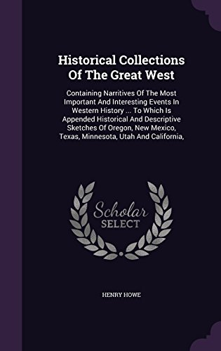 Historical Collections Of The Great West: Containing Narritives Of The Most Important And Interesting Events In Western