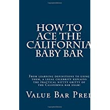 How To Ace The California Baby Bar: From learning definitions to using them, a legal celebrity explains the practical...