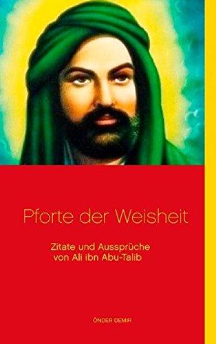 Pforte der Weisheit: Zitate und Aussprüche von Ali ibn Abu-Talib Taschenbuch – 10. Februar 2014 Önder Demir Books on Demand 3732297659 Östliche Philosophie