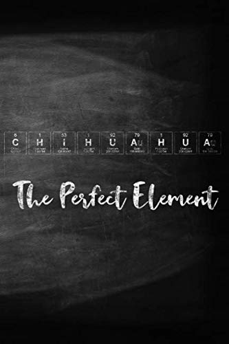 Chihuahua The Perfect Element: Pet Health Record, Periodic Table Inspired Dog Vaccination and Shot Record Note Book, Complete Puppy and Dog Immunization Schedule and Record in Chalkboard Style