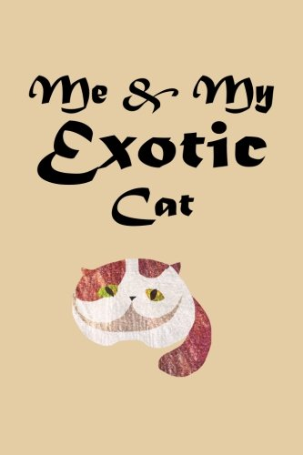 Me and My Exotic Cat (6x9 lined writing notebook, 120 pages): Celebrate your Friendship with your Exotic
