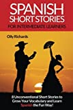 Spanish Short Stories For Intermediate Learners: Eight Unconventional Short Stories to Grow Your Vocabulary and Learn Spanish the Fun Way! (Spanish Edition)