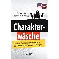 Charakterwäsche. Die Politik der amerikanischen Umerziehung in Deutschland