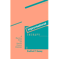 Improvisational Therapy: A Practical Guide for Creative Clinical Strategies