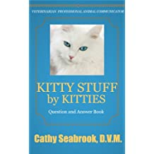 Kitty Stuff by Kitties (Animal Communication by Cathy Seabrook, D.V.M. Book 3)