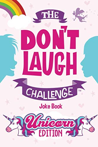 The Don't Laugh Challenge - Unicorn Edition: A Whimsical, Hilarious and Interactive Joke Book for Girls and Boys Ages 6, 7, 8, 9, 10, and 11 Years Old - A Unicorn Goodie for Kids